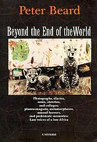 Beyond the end of the world : photographs, diaries, notes, sketches, and collages; phantasmagoria, metamorphoses, natural horrors, and prehistoric memories: Last voices of a lost Africa