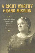 A right worthy grand mission : Maggie Lena Walker and the quest for Black economic empowerment