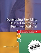 Developing flexibility skills in children and teens with autism : the 5P approach to thinking, learning and behaviour