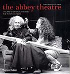 The Abbey Theatre : Ireland's national theatre : the first 100 years