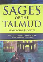 Sages of the Talmud : the lives, sayings, and stories of 400 rabbinic masters