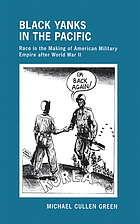 Black Yanks in the Pacific : race in the making of American military empire after World War II