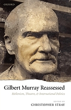 Gilbert Murray reassessed : Hellenism, theatre, and international politics