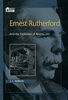 Ernest Rutherford : and the explosion of atoms