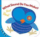 What sound do you make?.