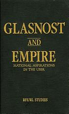 Glasnost and empire : national aspirations in the USSR.