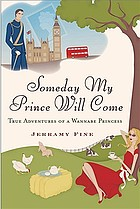 Someday my prince will come : true adventures of a wannabe princess