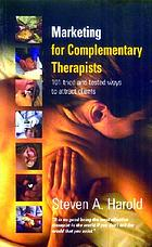 Marketing for complementary therapists : 101 tried and tested ways to attract clients