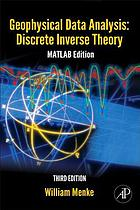 Geophysical data analysis : discrete inverse theory