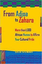 From Adjoa to Zahara : more than 1,000 African names to affirm your cultural pride