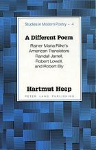 A different poem : Rainer Maria Rilke's American translators Randall Jarrell, Robert Lowell, and Robert Bly