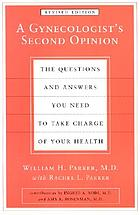 A gynecologist's second opinion : the questions and answers you need to take charge of your health