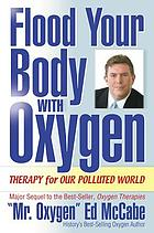 Flood your body with oxygen : therapy for our polluted world