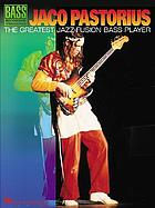 Jaco Pastorius : the greatest jazz-fusion bass player