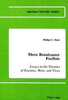 Three renaissance pacifists : essays in the theories of Erasmus, More, and Vives