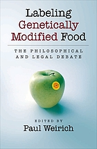 Labeling genetically modified food : the philosophical and legal debate