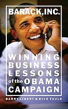 Barack, Inc. : winning business lessons of the Obama campaign