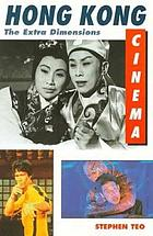 Hong Kong cinema : the extra dimensions