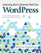 Learning from libraries that use WordPress : content-management system best practices and case studies