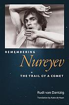 Remembering Nureyev : the trail of a comet