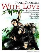 With love : [ten heartwarming stories of chimpanzees in the wild]