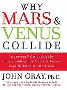 Why Mars & Venus collide : improving relationships by understanding how men and women cope differently with stress