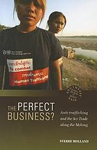 The perfect business? : anti-trafficking and the sex trade along the Mekong