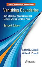 Vanishing boundaries : how integrating manufacturing and services creates customer value