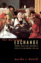The marriage exchange : property, social place, and gender in cities of the Low Countries, 1300-1550