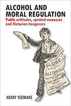 Alcohol and moral regulation : public attitudes, spirited measures and Victorian hangovers
