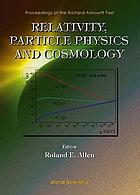 Relativity, particle physics and cosmology : proceedings of the Richard Arnowitt Fest : George Bush Presidential Library Center, Texas A & M University, 5-8 April 1998