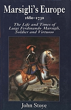 Marsigli's Europe, 1680-1730 : the life and times of Luigi Ferdinando Marsigli, soldier and virtuoso