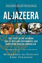 Al-Jazeera : the story of the network that is rattling governments and redefining modern journalism