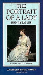 The portrait of a lady : an authoritative text, Henry James and the novel, reviews and criticism