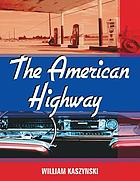 The American highway : the history and culture of roads in the United States