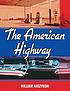 The American highway : the history and culture... by  William Kaszynski