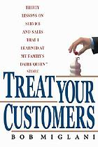 Treat your customers : thirty lessons on service and sales that I learned at my family's Dairy Queen store