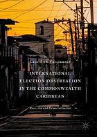 International Election Observation in the Commonwealth Caribbean : race, aid and democratization