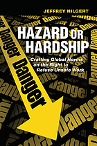 Hazard or hardship : crafting global norms on the right to refuse unsafe work