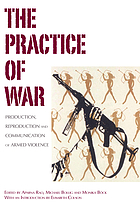 The practice of war : production, reproduction and communication of armed violence