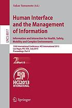 Human interface and the management of information : information and interaction for health, safety, mobility and complex environments : 15th International Conference, HCI International 2013, Las Vegas, NV, USA, July 21-26, 2013, Proceedings. Part II