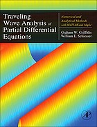 Traveling wave analysis of partial differential equations : numerical and analytical methods with MATLAB and Maple