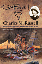 Charles M. Russell : the life and legend of America's cowboy artist