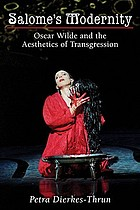 Salome's modernity : Oscar Wilde and the aesthetics of transgression