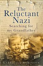 The reluctant Nazi : searching for my grandfather