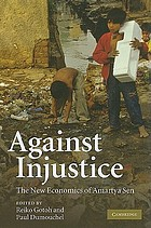 Against injustice : the new economics of Amartya Sen