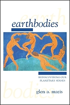 Earthbodies : rediscovering our planetary senses