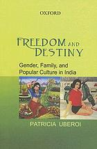 Freedom and destiny : gender, family, and popular culture in India