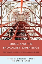 Music and the broadcast experience : performance, production, and audience