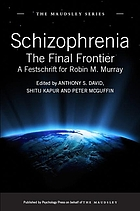 Schizophrenia : the final frontier : a festschrift for Robin M. Murray